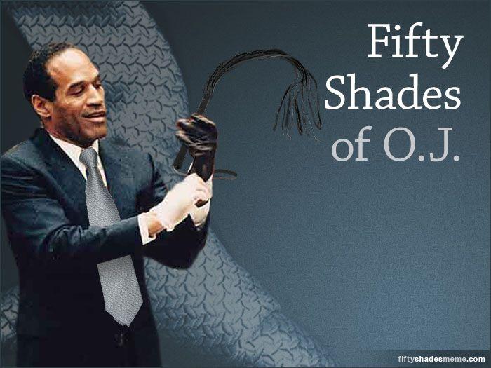OJ Simpson starring in a 50 Shades of Grey meme | I'm just ...