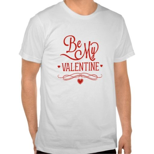 Be My Valentine Tee Shirt. get it on : http://www.zazzle.com/be_my_valentine_tee_shirt-235972864130543638?rf=238054403704815742