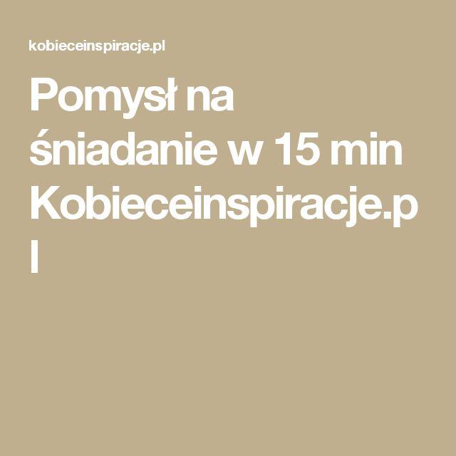 Pomysł na śniadanie w 15 min Kobieceinspiracje.pl