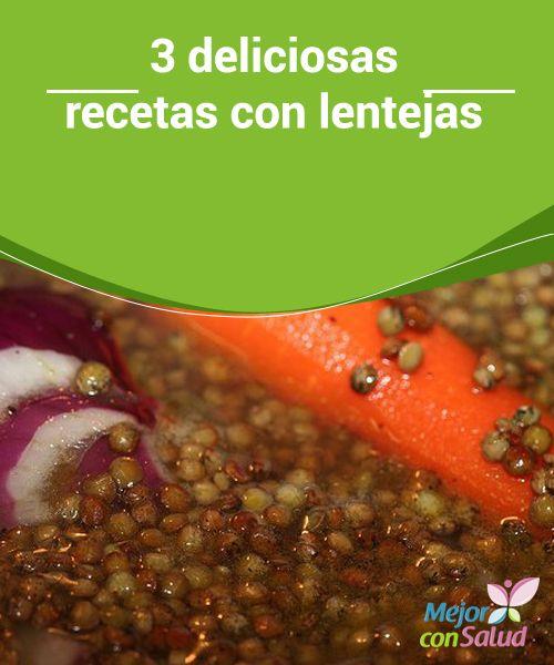 3 deliciosas recetas con lentejas   3 #Recetas con #Lentejas para que puedas disfrutar de todos sus #Nutrientes en invierno o en #Verano.