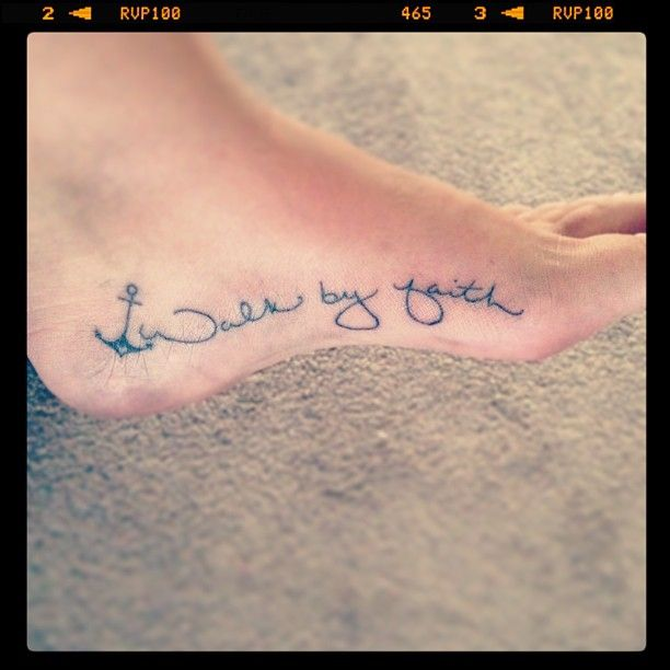 Tattoo Quotes On Your Foot: Anchor Tattoo With Walk By Faith On The Inside Arch Of My