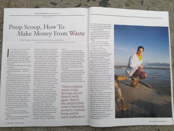 "POOP SCOOP, HOW TO  MAKE MONEY FROM WASTE    - by Sumitra Nydoo    It's not often you find young women sorting through crap, 31-year-old Bernelle Verster is and she's making a career of it. Raised in Johannesburg, South Africa [edit: Benoni], Verster is studying for her PhD in bioprocess engineering at UCT. She specializes in sifting through wastewater.    ""I look for the nutrients in the sewage"", says Verster."