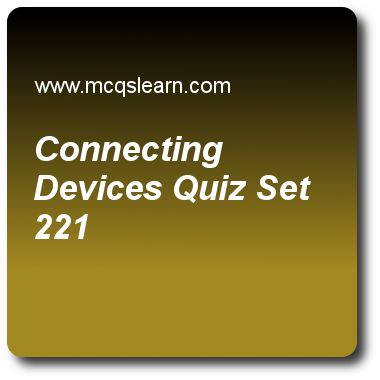 Connecting Devices Quizzes:  computer networks Quiz 221 Questions and Answers - Practice networking quizzes based questions and answers to study connecting devices quiz with answers. Practice MCQs to test learning on connecting devices, block coding, twisted pair cable, periodic analog signals, address mapping quizzes. Online connecting devices worksheets has study guide as in transparent bridges, systems administrator would manually enter each table entry during, answer key with answers..