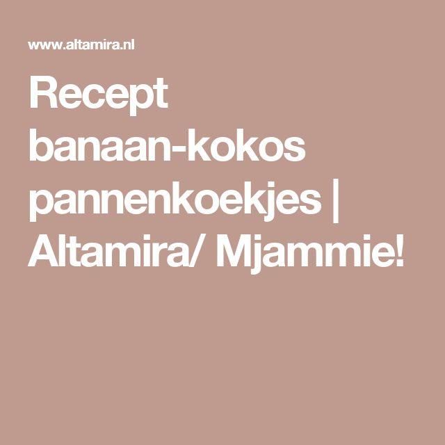 Recept banaan-kokos pannenkoekjes | Altamira/ Mjammie!