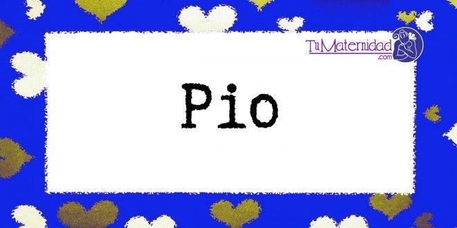 Conoce el significado del nombre Pio #NombresDeBebes #NombresParaBebes #nombresdebebe - http://www.tumaternidad.com/nombres-de-nino/pio/