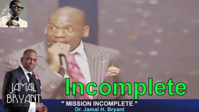 Pastor Jamal Bryant Minitries Sermons 2016 - Dr Jamal Bryant Mission Incomplete