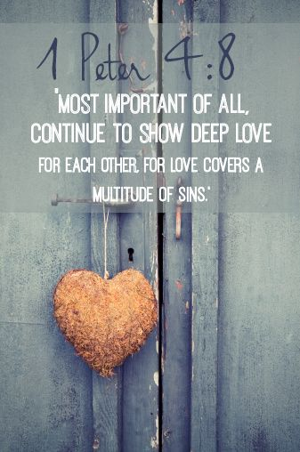 1 Peter 4:8  'Most important of all, continue to show deep love for each other, for love covers a multitude of sins.'  It is love that makes all this difference in the world in which we live. Love can melt even that hardest of hearts. It can change situations and circumstance. Love does not expose, but love brings protection and covering  www.alivetogod.com