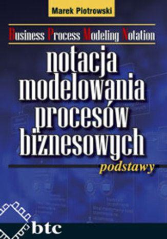 Notacja modelowania procesów biznesowych - podstawy - Marek Piotrowski