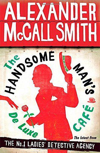 The Handsome Man's De Luxe Café (No. 1 Ladies' Detective Agency): Amazon.co.uk: Alexander McCall Smith: 9781408704332: Books