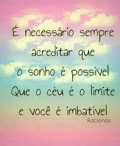 Concretiza os teus sonhos, sem teres limites, pois tu és mais corajoso do que julga!!  Acredita, isto é verdade!! :-)