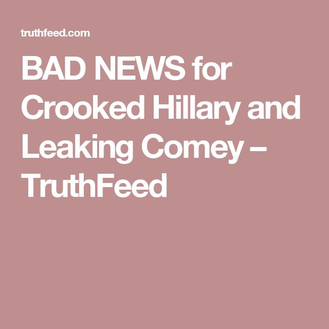 BAD NEWS for Crooked Hillary and Leaking Comey – TruthFeed