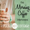 The Morning Coffee Interviews with Lisa Clarke of Polka Dot Cottage
