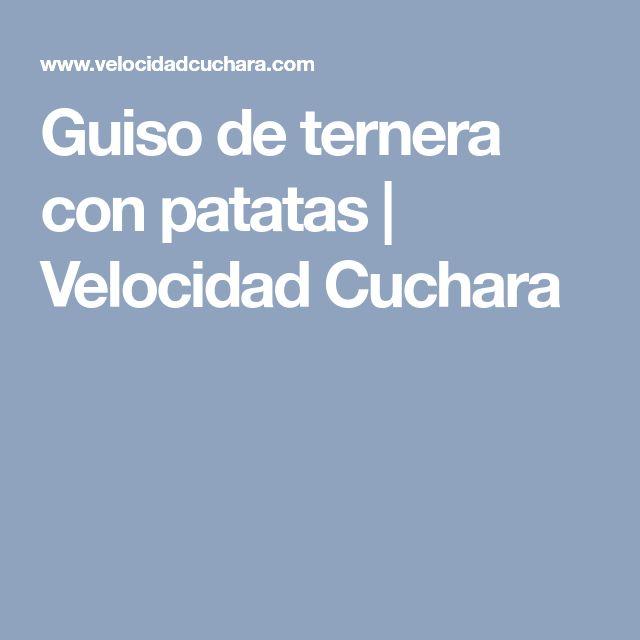 Guiso de ternera con patatas | Velocidad Cuchara