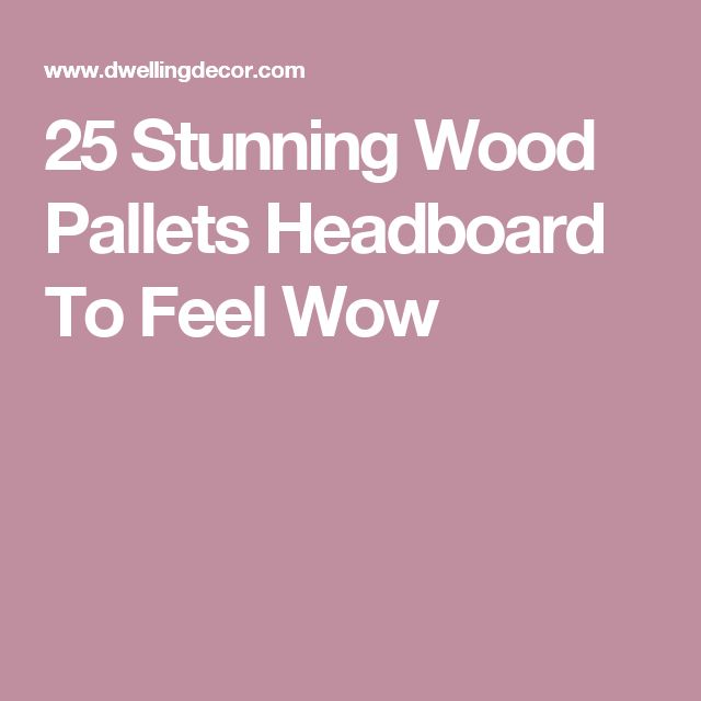 25 Stunning Wood Pallets Headboard To Feel Wow