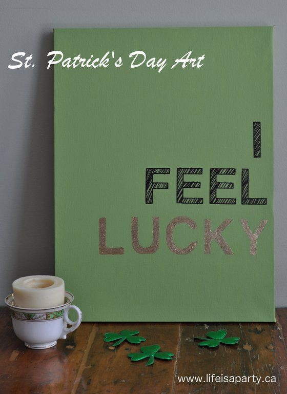 St. Patrick's Day Art ~    Materials:  >Unpainted canvas  >Green craft paint  >Alphabet stencil  >Black Sharpie  >Pencil  >Sheet of imitation gold leaf  >Glue for gold leaf  >Paint brush    How To @  http://www.lifeisaparty.ca/2013/st-patricks-day-art/