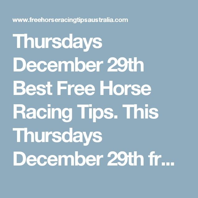 Thursdays December 29th Best Free Horse Racing Tips.  This Thursdays December 29th free horse racing tips our free ratings covering the 1st 3 races at each & every race meeting... will be available immediately below starting from 30 minutes before the 1st scheduled race of the day on this Thursday the 29th so please check back here then and we honestly believe you will discover our free ratings are the best you will find anywhere.