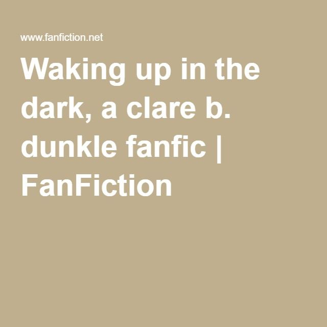 Waking up in the dark, a clare b. dunkle fanfic | FanFiction