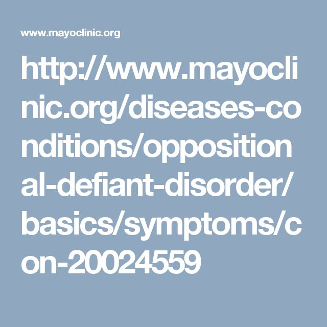 http://www.mayoclinic.org/diseases-conditions/oppositional-defiant-disorder/basics/symptoms/con-20024559