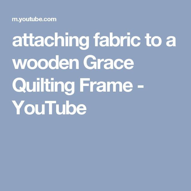 attaching fabric to a wooden Grace Quilting Frame - YouTube