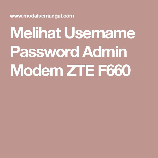 Melihat Username Password Admin Modem ZTE F660