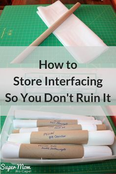 How to Store Interfacing So You Don't Ruin It! This simple, inexpensive storage solution makes sure that your interfacing stays wrinkle free... especially important for fusible. Click through to see it on Super Mom - No Cape!