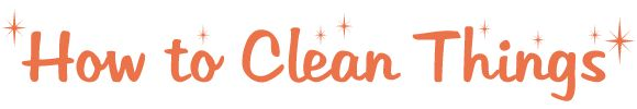 How to Clean Things - Lots of info on keeping things clean using natural household products.