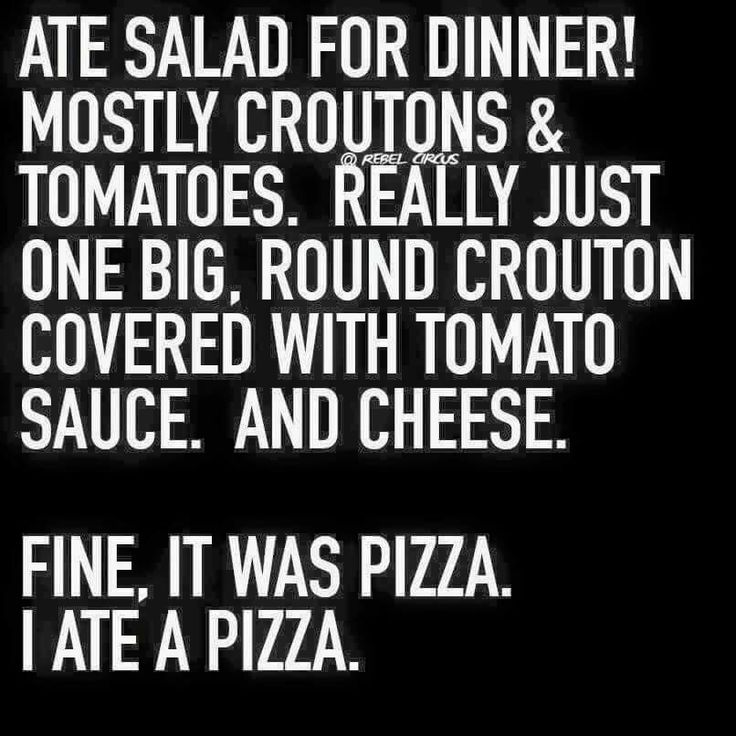I love pizza...I mean...salad.