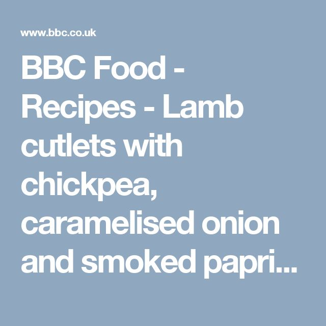 BBC Food - Recipes - Lamb cutlets with chickpea, caramelised onion and smoked paprika mash