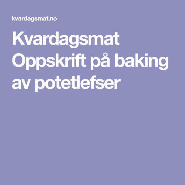 Kvardagsmat    Oppskrift    på    baking    av    potetlefser