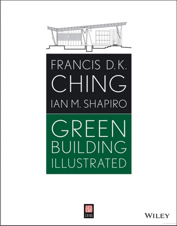 Green Building Illustrated by Francis D. K. Ching and Ian M. Shapiro