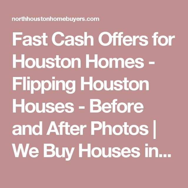 Fast Cash Offers for Houston Homes - Flipping Houston Houses - Before and After Photos | We Buy Houses in Houston TX AS-IS - Fast Cash Offers for Houston Homes | North Houston Home Buyers