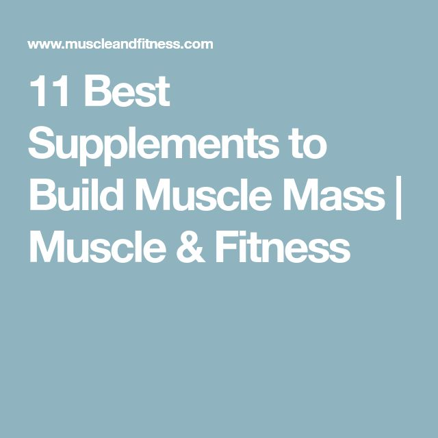11 Best Supplements to Build Muscle Mass | Muscle & Fitness