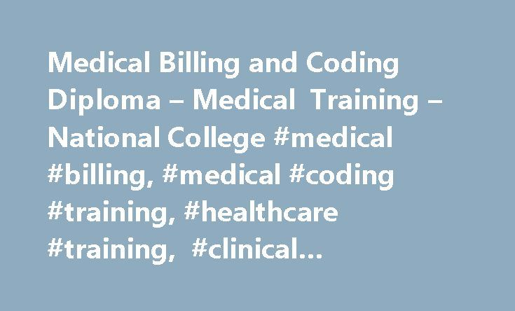 Medical Billing and Coding Diploma – Medical Training – National College #medical #billing, #medical #coding #training, #healthcare #training, #clinical #administration http://milwaukee.remmont.com/medical-billing-and-coding-diploma-medical-training-national-college-medical-billing-medical-coding-training-healthcare-training-clinical-administration/  # Medical Billing and Coding Diploma Because Patient Care Doesn't End After the Procedure National College's Medical Billing and Coding program…