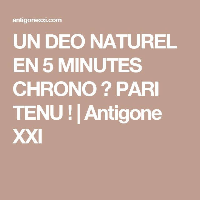 UN DEO NATUREL EN 5 MINUTES CHRONO ? PARI TENU ! | Antigone XXI