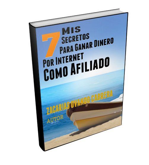 7 Secretos Para Ganar Dinero Por Internet Como Afiliado Por Zacarias Ovando…