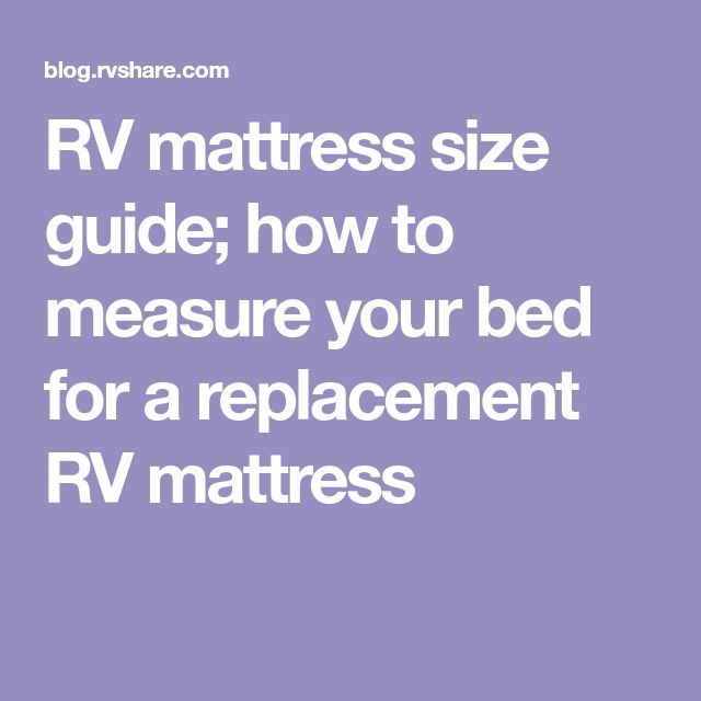 RV mattress size guide; how to measure your bed for a replacement RV mattress