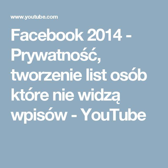 Facebook 2014 - Prywatność, tworzenie list osób które nie widzą wpisów - YouTube