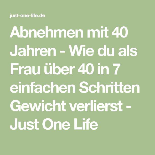 Abnehmen mit 40 Jahren - Wie du als Frau über 40 in 7 einfachen Schritten Gewicht verlierst - Just One Life