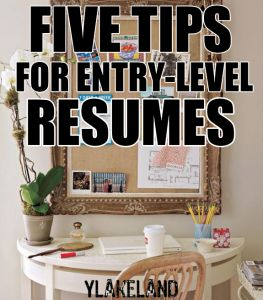 5 Entry Level Resume Tips