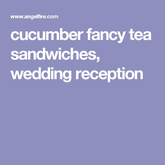 cucumber fancy tea sandwiches, wedding reception