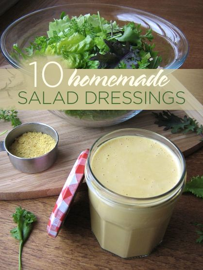 10 Made-From-Scratch Salad Dressings....I LOVE making my own dressings, so much better than the bottled stuff!