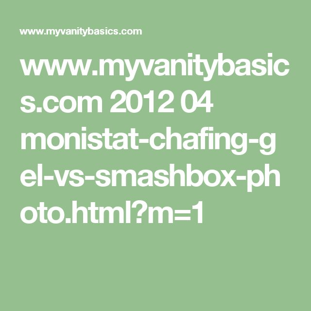 www.myvanitybasics.com 2012 04 monistat-chafing-gel-vs-smashbox-photo.html?m=1