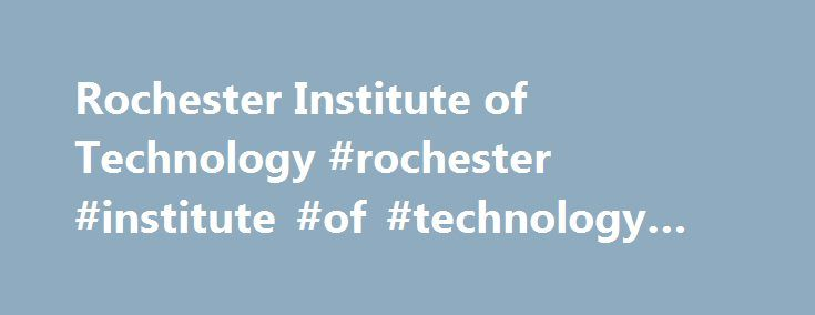 Rochester Institute of Technology #rochester #institute #of #technology #online http://wyoming.nef2.com/rochester-institute-of-technology-rochester-institute-of-technology-online/  # Rochester Institute of Technology Overview Established in 1829, Rochester Institute of Technology is a non-profit private higher education institution located in the the suburban setting of the large town of Rochester (population range of 50,000-249,999 inhabitants), New York. Officially accredited/recognized by…