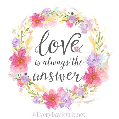 Love is always the answer ~ #love For app info ~ www.everydayspirit.net