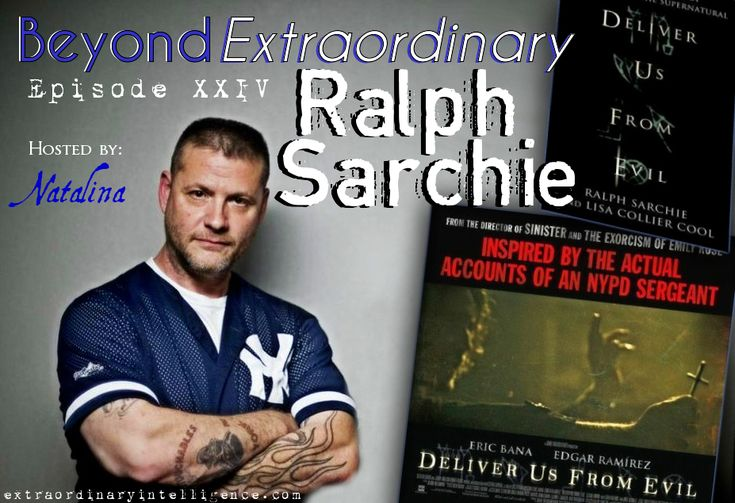 Ralph Sarchie Interview http://extraordinaryintelligence.com/beyond-extraordinary-ep-24-deliver-us-from-evil-with-ralph-sarchie/