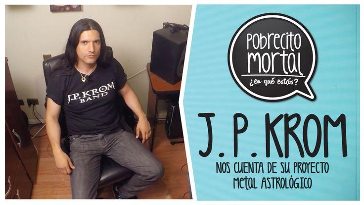 J. P. KROM, Metal Astrológico en Pobrecito Mortal