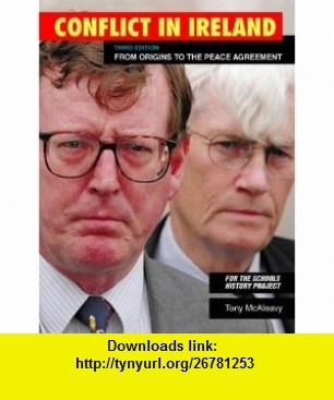 Conflict in Ireland (Schools History Project Syllabuses) (9780003270150) Tony Mcaleavy , ISBN-10: 0003270157  , ISBN-13: 978-0003270150 ,  , tutorials , pdf , ebook , torrent , downloads , rapidshare , filesonic , hotfile , megaupload , fileserve