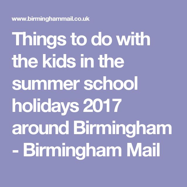 Things to do with the kids in the summer school holidays 2017 around Birmingham - Birmingham Mail