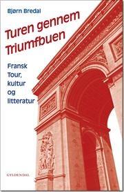 """""""Turen gennem Triumfbuen - Fransk Tour, kultur og litteratur"""" af Bjørn Bredal"""