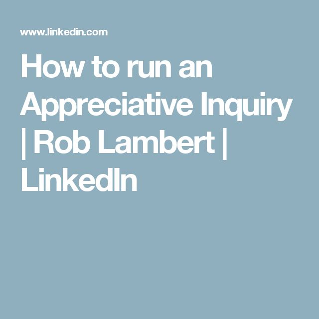 How to run an Appreciative Inquiry | Rob Lambert | LinkedIn